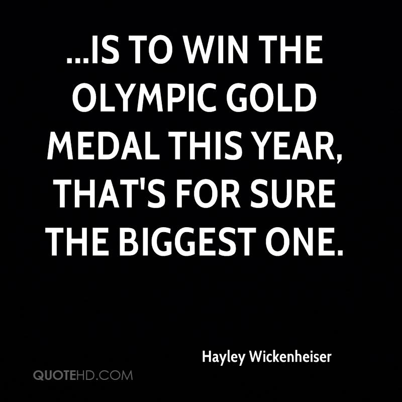 ...is to win the Olympic gold medal this year, that's for sure the biggest one.