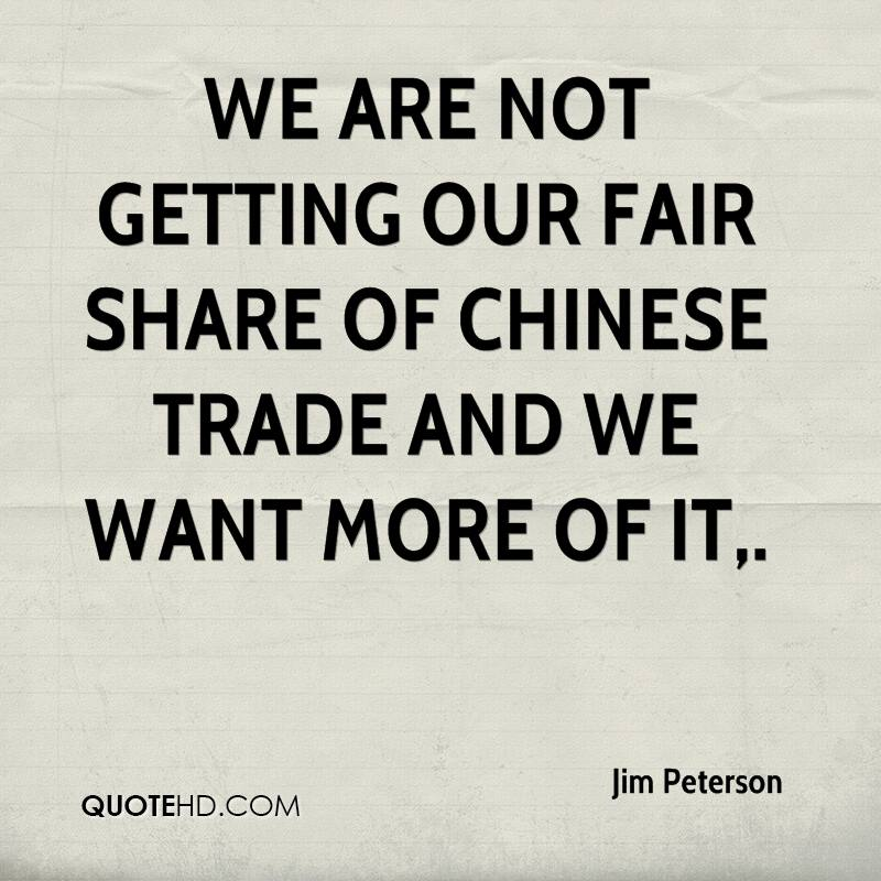 We are not getting our fair share of Chinese trade and we want more of it.