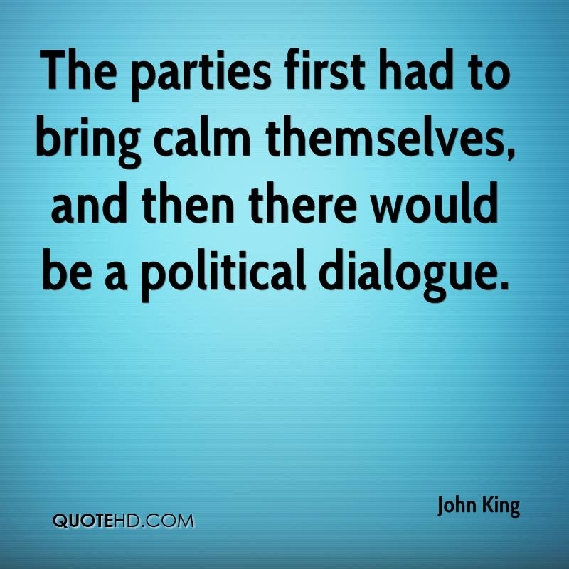 The parties first had to bring calm themselves, and then there would be a political dialogue.