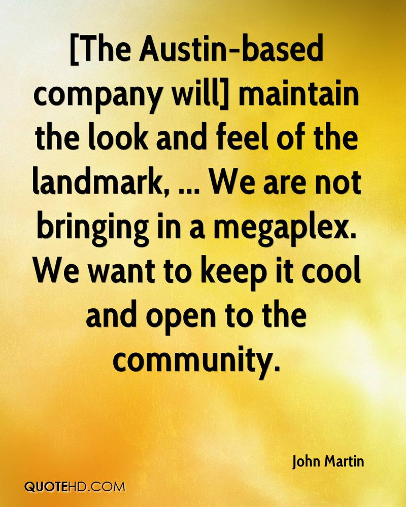 [The Austin-based company will] maintain the look and feel of the landmark, ... We are not bringing in a megaplex. We want to keep it cool and open to the community.