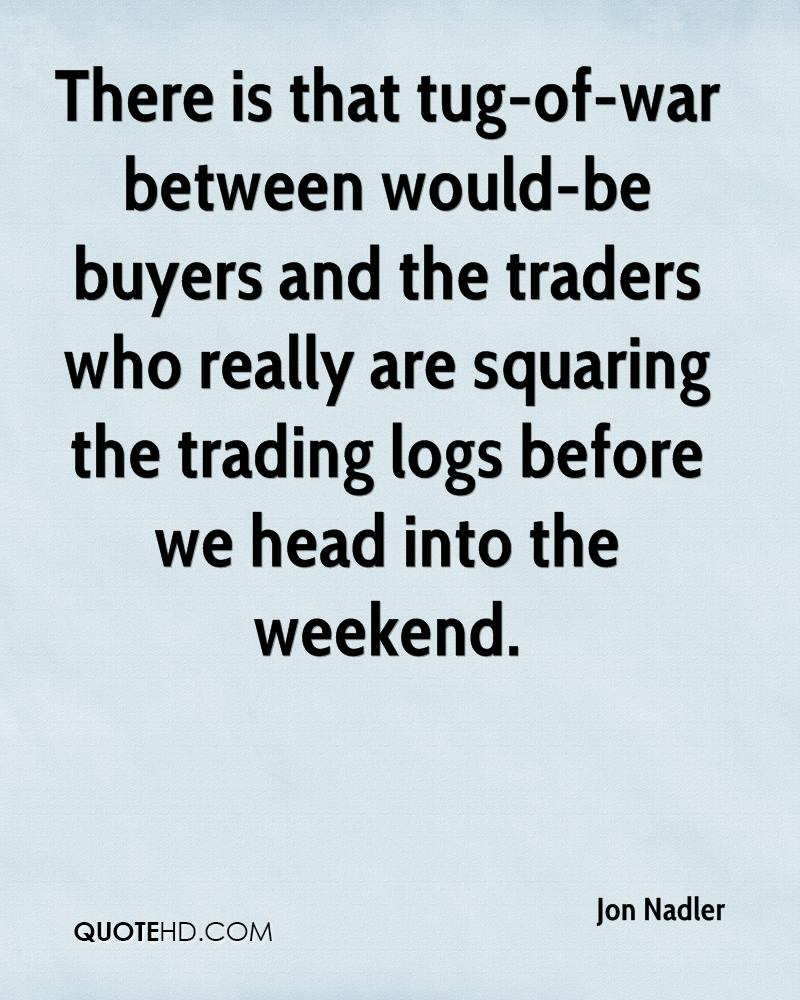 There is that tug-of-war between would-be buyers and the traders who really are squaring the trading logs before we head into the weekend.