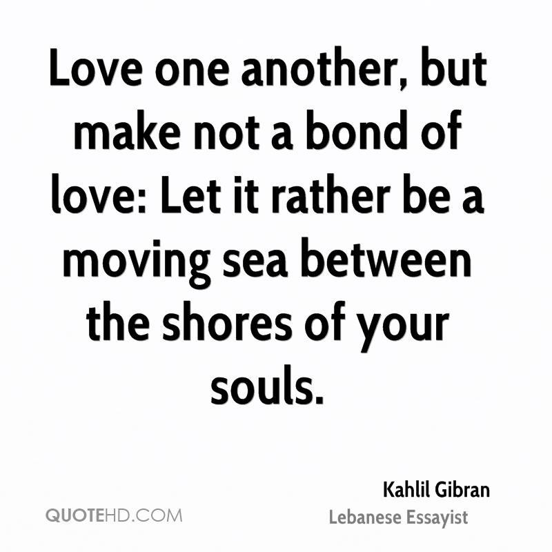 Love One Another But Make Not A Bond Of Love Let It Rather Be