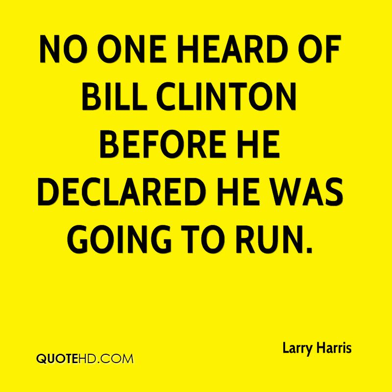 No one heard of Bill Clinton before he declared he was going to run.