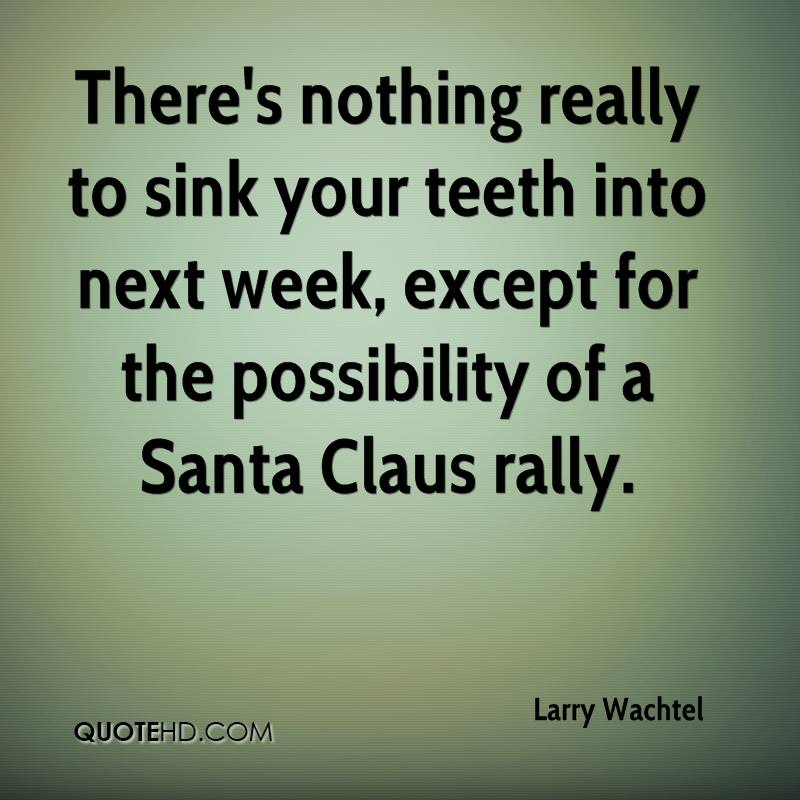 There's nothing really to sink your teeth into next week, except for the possibility of a Santa Claus rally.