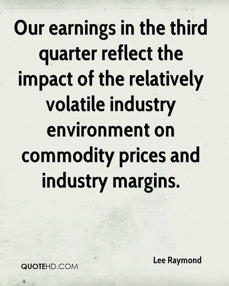 Our earnings in the third quarter reflect the impact of the relatively volatile industry environment on commodity prices and industry margins.