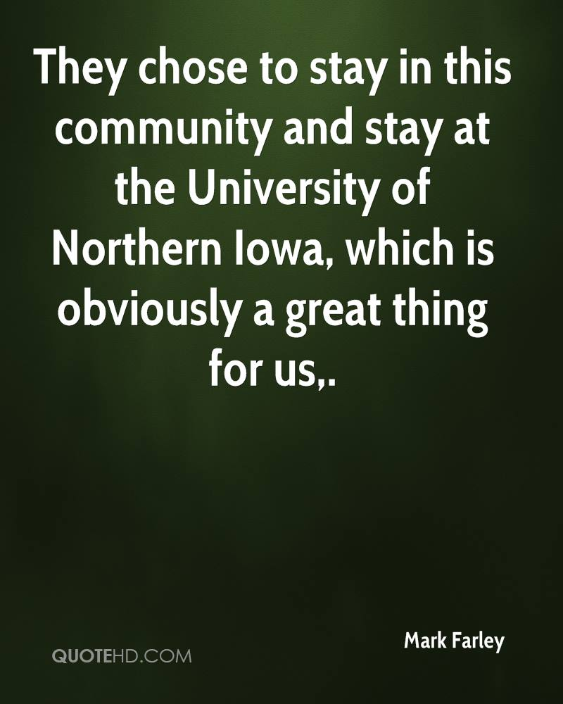 They chose to stay in this community and stay at the University of Northern Iowa, which is obviously a great thing for us.