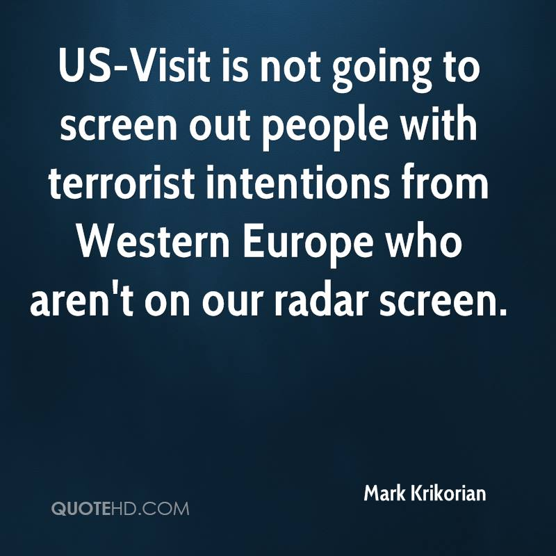 US-Visit is not going to screen out people with terrorist intentions from Western Europe who aren't on our radar screen.
