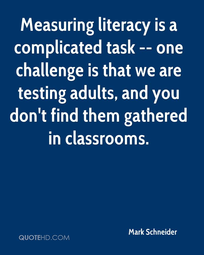Measuring literacy is a complicated task -- one challenge is that we are testing adults, and you don't find them gathered in classrooms.