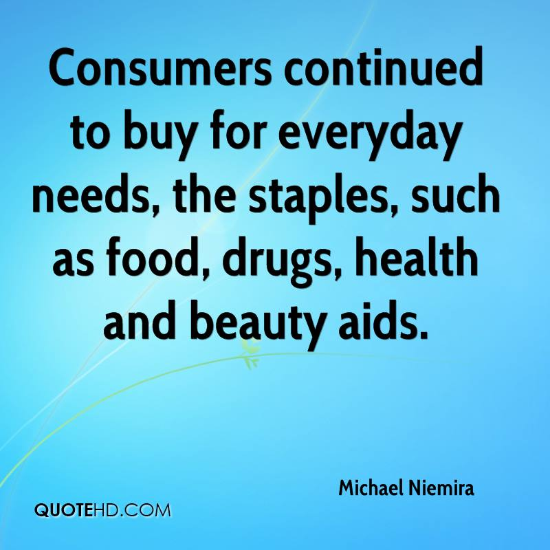 Consumers continued to buy for everyday needs, the staples, such as food, drugs, health and beauty aids.