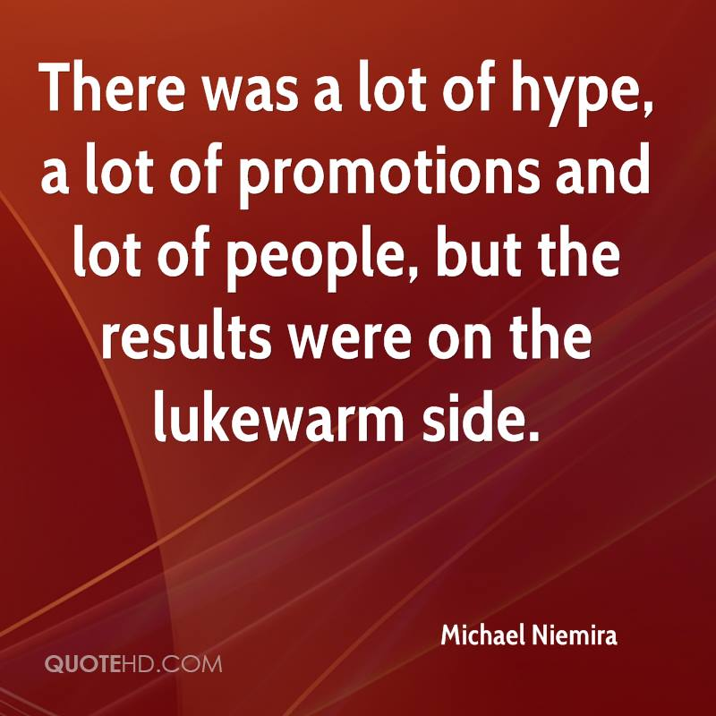 There was a lot of hype, a lot of promotions and lot of people, but the results were on the lukewarm side.