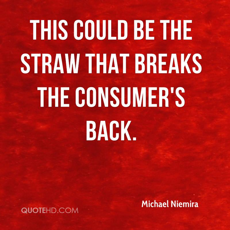 This could be the straw that breaks the consumer's back.