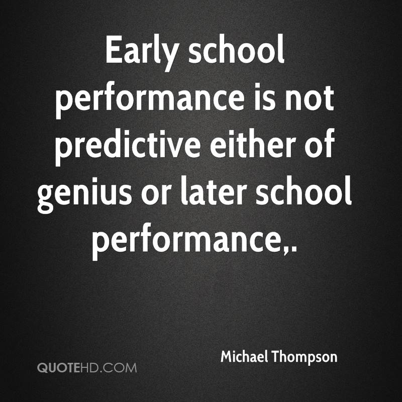 Early school performance is not predictive either of genius or later school performance.
