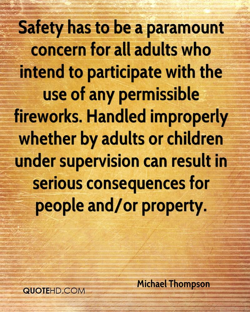 Safety has to be a paramount concern for all adults who intend to participate with the use of any permissible fireworks. Handled improperly whether by adults or children under supervision can result in serious consequences for people and/or property.