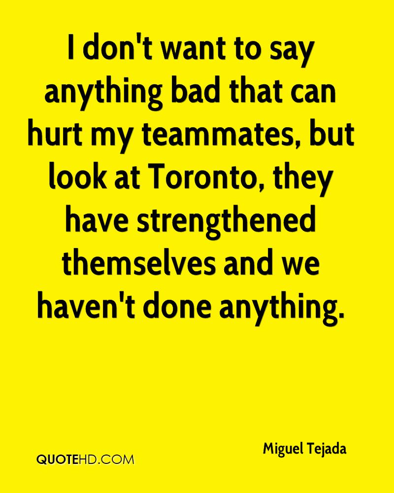 I don't want to say anything bad that can hurt my teammates, but look at Toronto, they have strengthened themselves and we haven't done anything.
