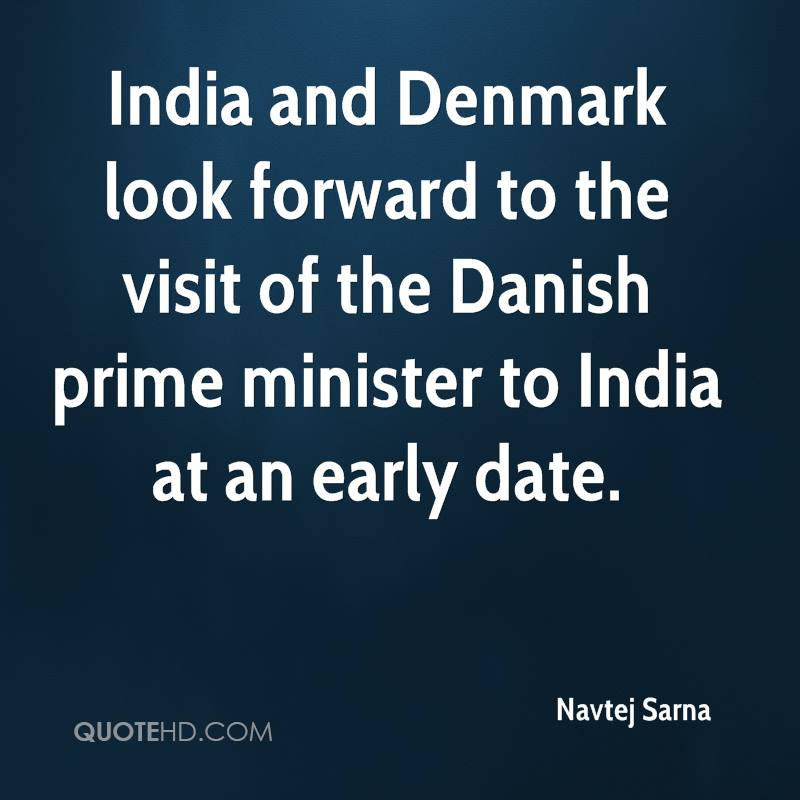 India and Denmark look forward to the visit of the Danish prime minister to India at an early date.