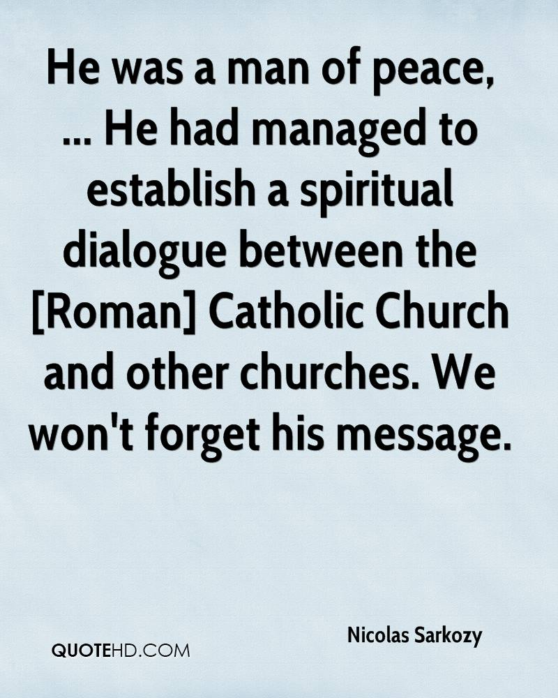 He was a man of peace, ... He had managed to establish a spiritual dialogue between the [Roman] Catholic Church and other churches. We won't forget his message.