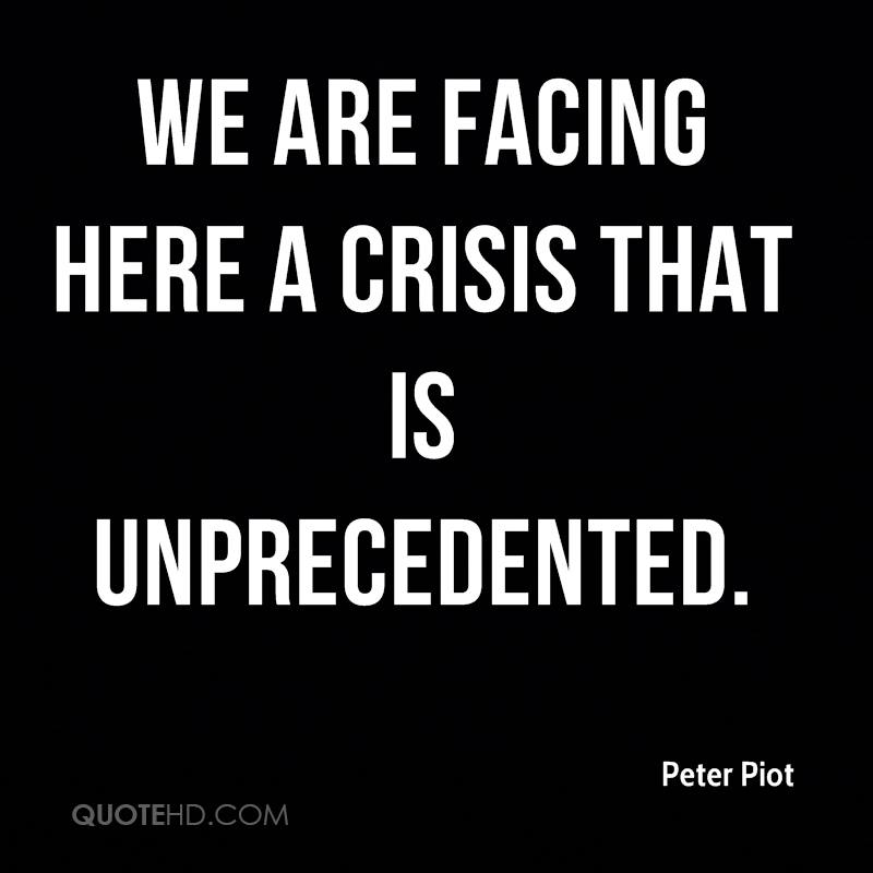 We are facing here a crisis that is unprecedented.