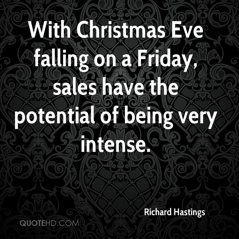 With Christmas Eve falling on a Friday, sales have the potential of being very intense.