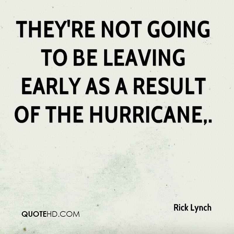 They're not going to be leaving early as a result of the hurricane.