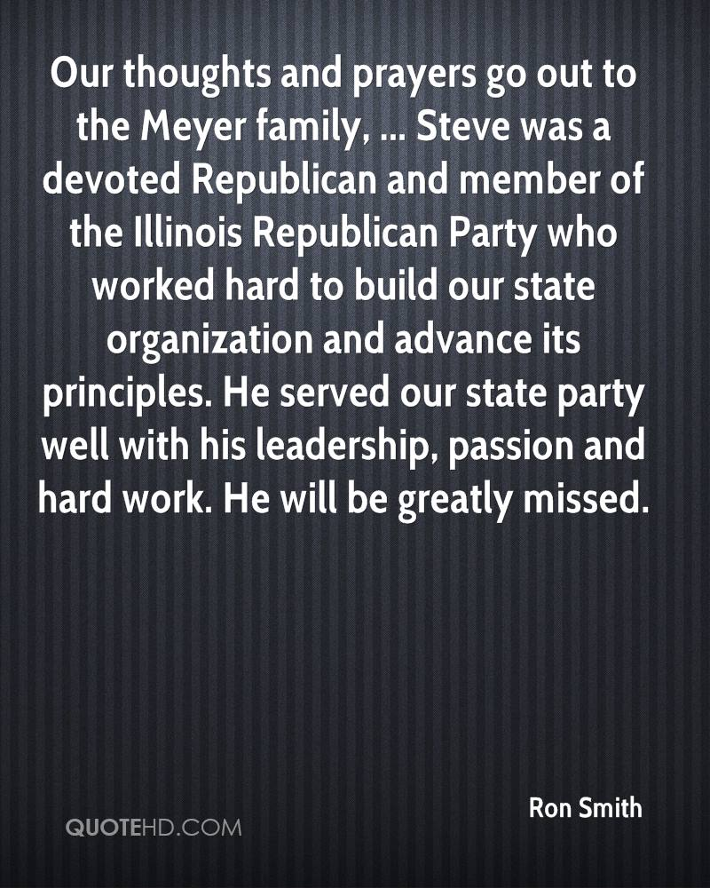 Our thoughts and prayers go out to the Meyer family, ... Steve was a devoted Republican and member of the Illinois Republican Party who worked hard to build our state organization and advance its principles. He served our state party well with his leadership, passion and hard work. He will be greatly missed.