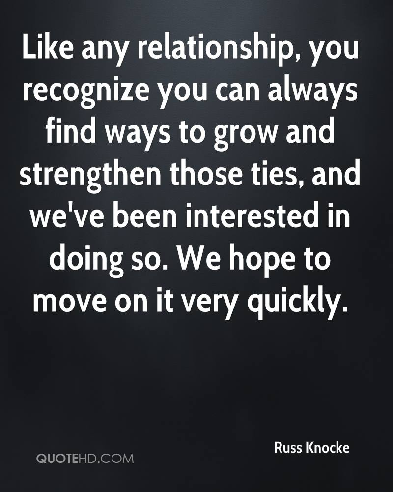 Like any relationship, you recognize you can always find ways to grow and strengthen those ties, and we've been interested in doing so. We hope to move on it very quickly.