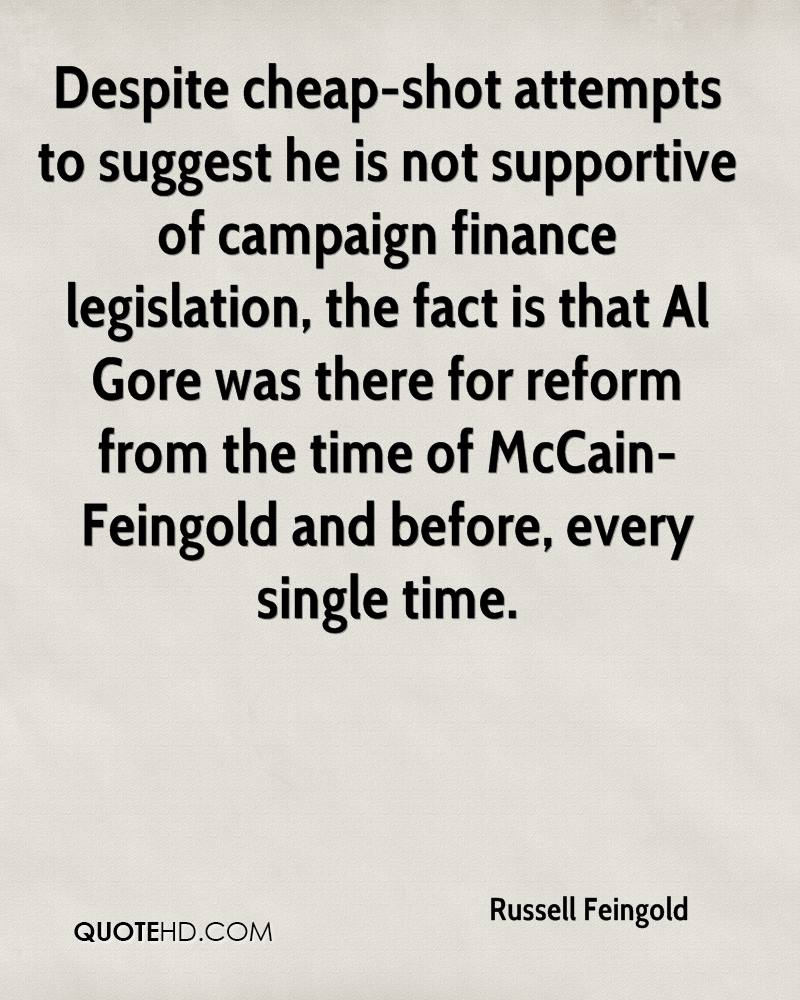 Despite cheap-shot attempts to suggest he is not supportive of campaign finance legislation, the fact is that Al Gore was there for reform from the time of McCain-Feingold and before, every single time.