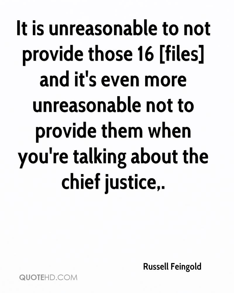 It is unreasonable to not provide those 16 [files] and it's even more unreasonable not to provide them when you're talking about the chief justice.