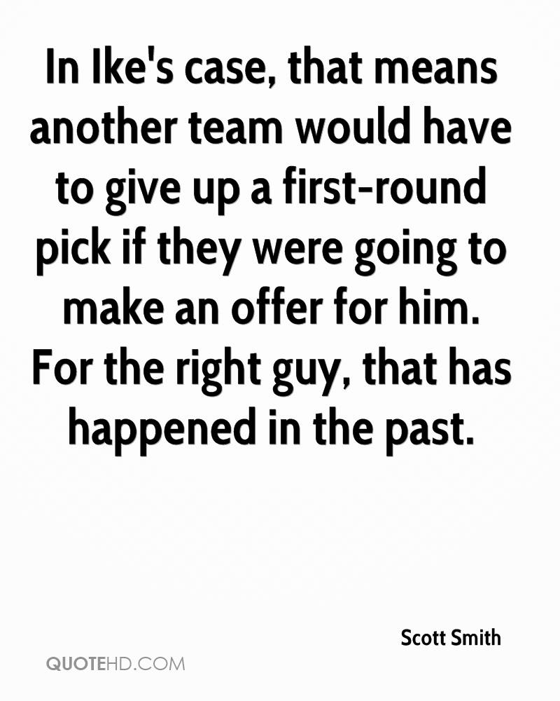 In Ike's case, that means another team would have to give up a first-round pick if they were going to make an offer for him. For the right guy, that has happened in the past.