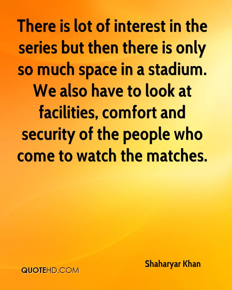 There is lot of interest in the series but then there is only so much space in a stadium. We also have to look at facilities, comfort and security of the people who come to watch the matches.