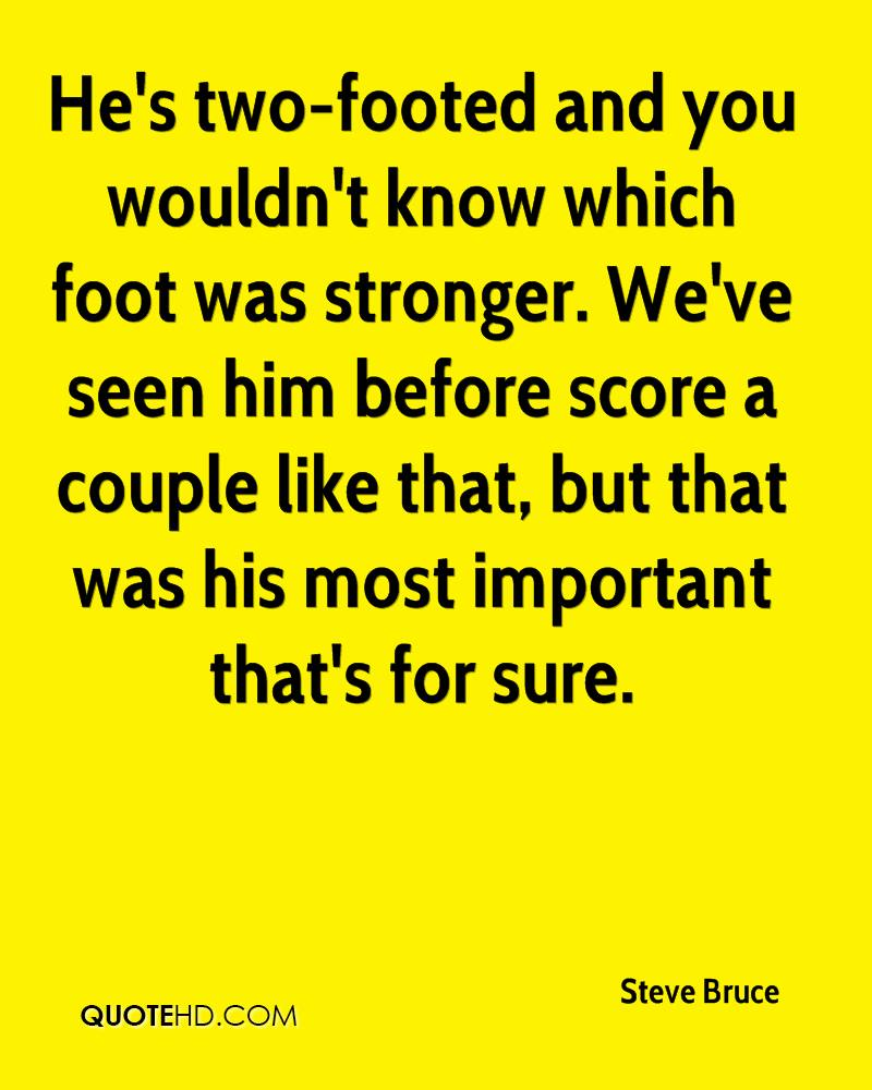He's two-footed and you wouldn't know which foot was stronger. We've seen him before score a couple like that, but that was his most important that's for sure.