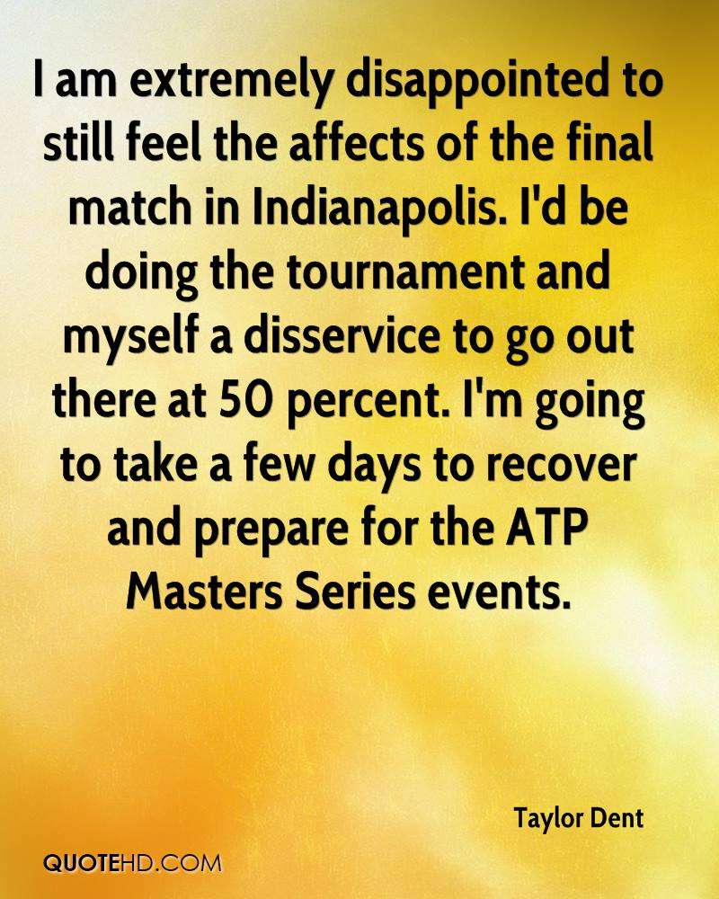 I am extremely disappointed to still feel the affects of the final match in Indianapolis. I'd be doing the tournament and myself a disservice to go out there at 50 percent. I'm going to take a few days to recover and prepare for the ATP Masters Series events.