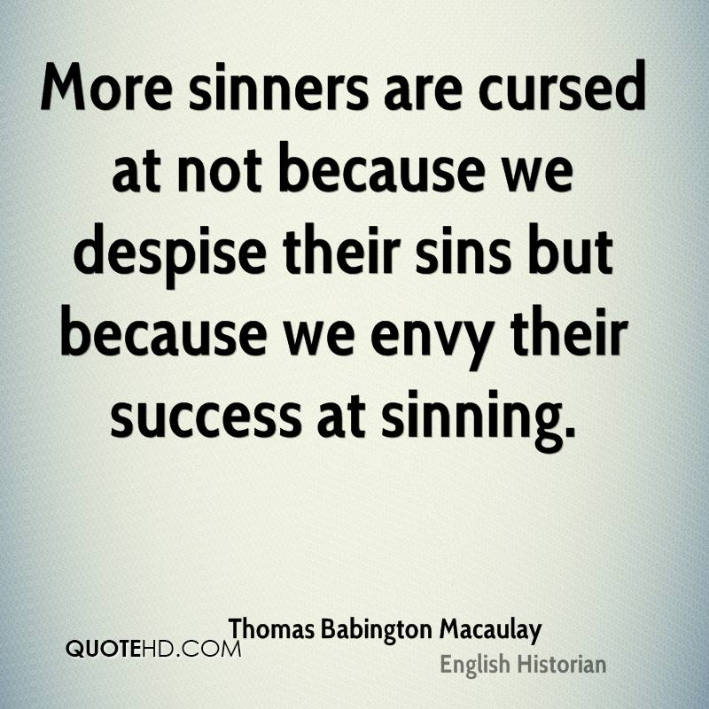 More sinners are cursed at not because we despise their sins but because we envy their success at sinning.