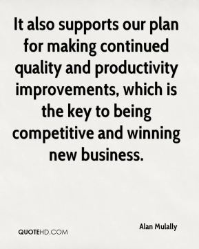 Alan Mulally - It also supports our plan for making continued quality and productivity improvements, which is the key to being competitive and winning new business.