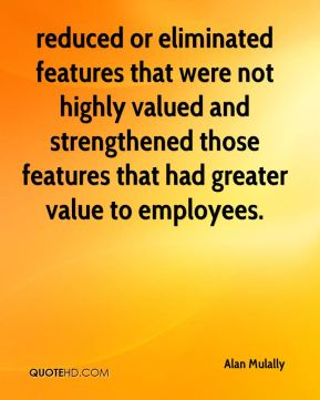 Alan Mulally - reduced or eliminated features that were not highly valued and strengthened those features that had greater value to employees.