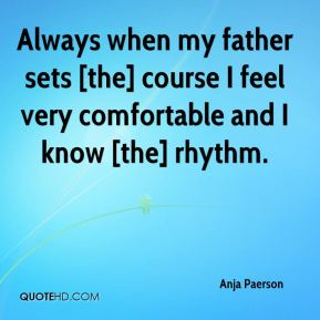Always when my father sets [the] course I feel very comfortable and I know [the] rhythm.