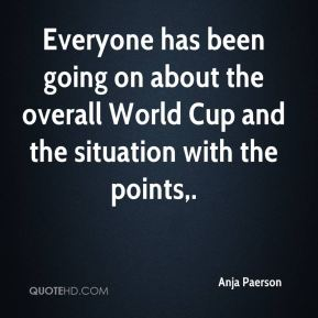 Anja Paerson - Everyone has been going on about the overall World Cup and the situation with the points.