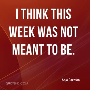 I think this week was not meant to be.