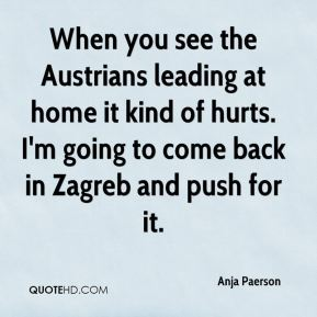 When you see the Austrians leading at home it kind of hurts. I'm going to come back in Zagreb and push for it.