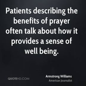 Patients describing the benefits of prayer often talk about how it provides a sense of well being.