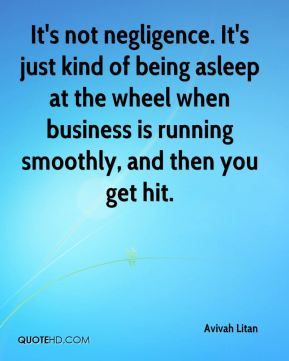 Avivah Litan - It's not negligence. It's just kind of being asleep at the wheel when business is running smoothly, and then you get hit.