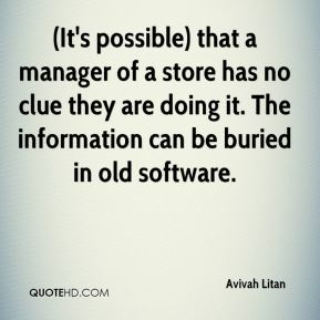 Avivah Litan - (It's possible) that a manager of a store has no clue they are doing it. The information can be buried in old software.