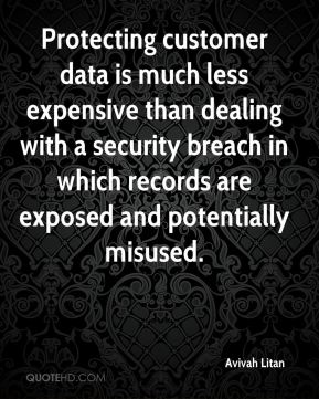 Avivah Litan - Protecting customer data is much less expensive than dealing with a security breach in which records are exposed and potentially misused.