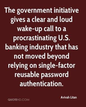 Avivah Litan - The government initiative gives a clear and loud wake-up call to a procrastinating U.S. banking industry that has not moved beyond relying on single-factor reusable password authentication.