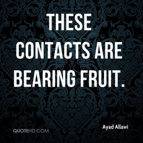 Ayad Allawi - these contacts are bearing fruit.