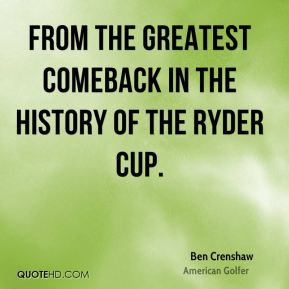 from the greatest comeback in the history of the Ryder Cup.