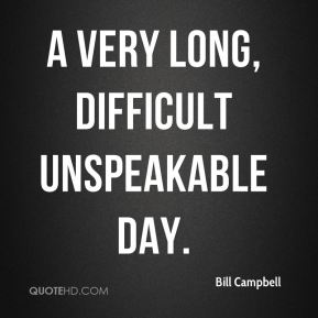 a very long, difficult unspeakable day.