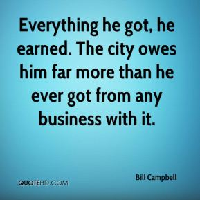 Everything he got, he earned. The city owes him far more than he ever got from any business with it.