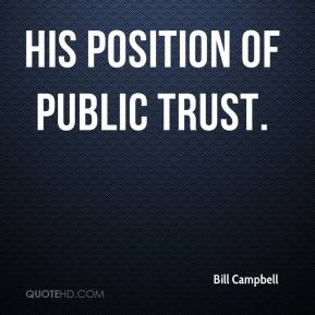 Bill Campbell - his position of public trust.