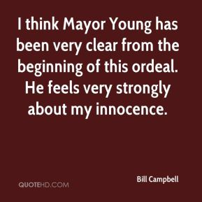 I think Mayor Young has been very clear from the beginning of this ordeal. He feels very strongly about my innocence.