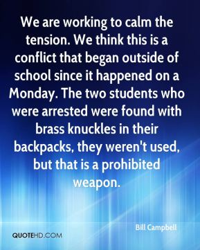 We are working to calm the tension. We think this is a conflict that began outside of school since it happened on a Monday. The two students who were arrested were found with brass knuckles in their backpacks, they weren't used, but that is a prohibited weapon.